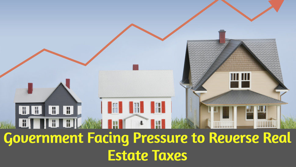 Government Facing Pressure to Reverse Real Estate Taxes